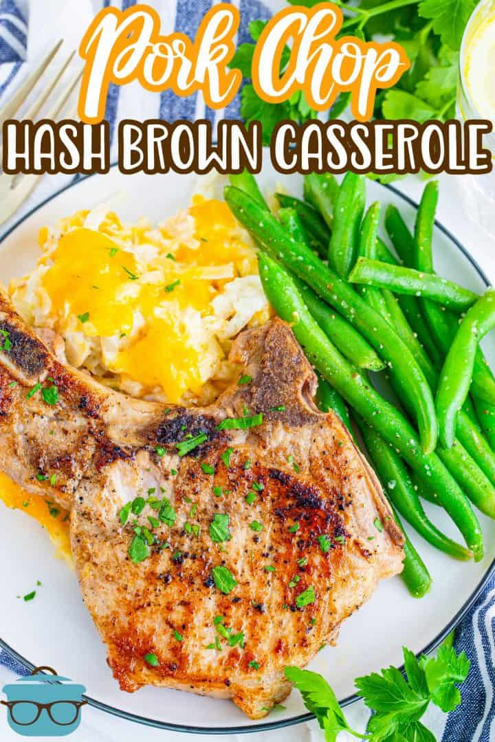 Pork Chop Hash Brown Casserole recipe from The Country Cook, pork chop and hash brown casserole with green beans on a white dinner plate