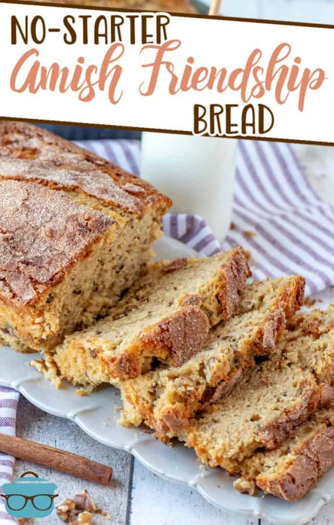 No-Starter Amish Friendship Bread recipe from The Country Cook, loaf of sweet bread shown on a white platter and sliced