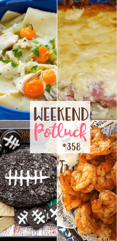 Featured recipes at Weekend Potluck: Ham Scalloped Potatoes, Delicious Party Shrimp, Cookies & Cream Football Shaped Cheeseball, Instant Pot Chicken Pot Pie