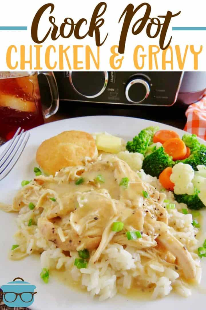 Crock Pot Chicken and Gravy recipe from The Country Cook, white plate shown topped with rice, steamed vegetables and creamy chicken with gravy