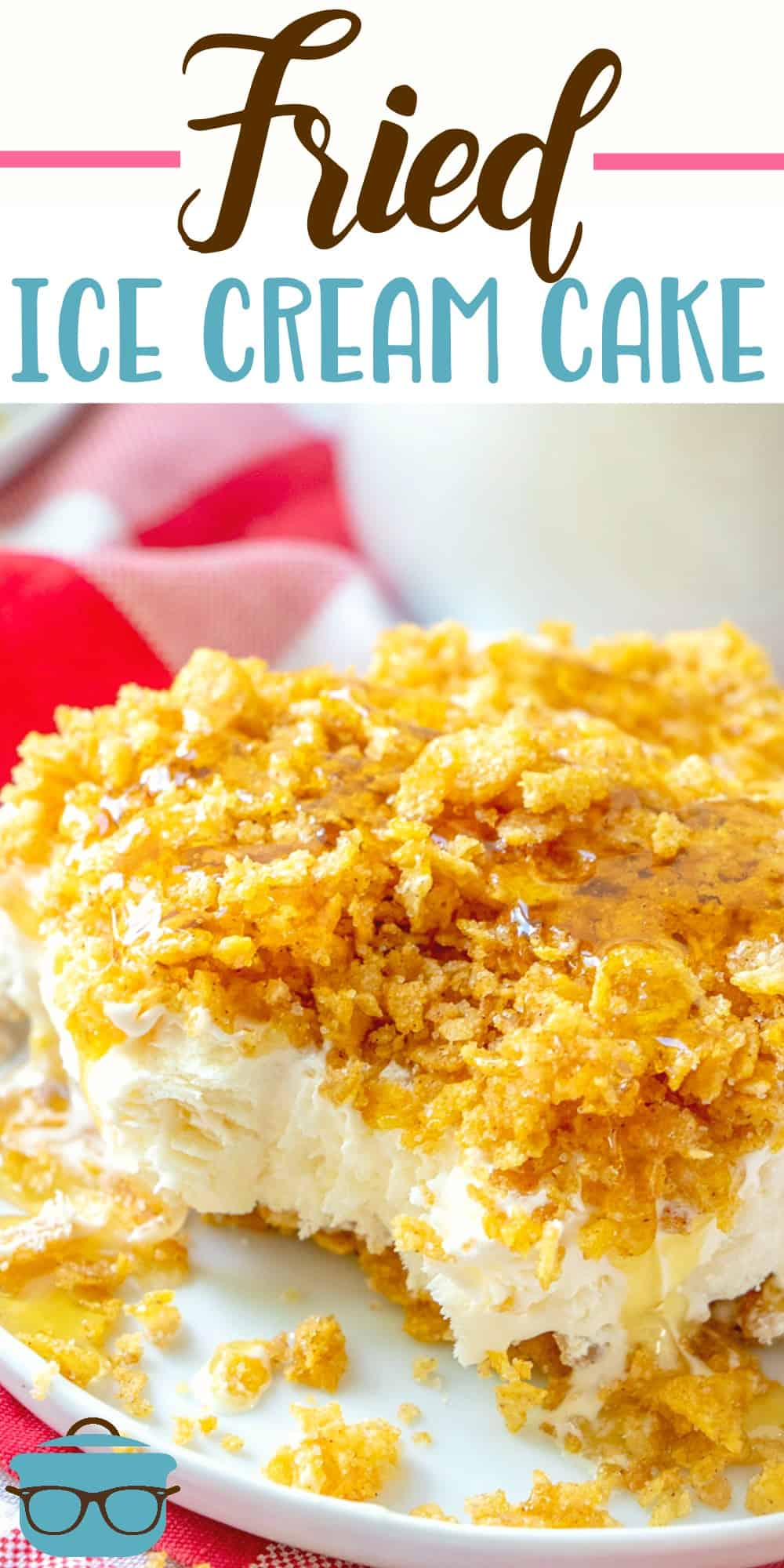 Fried Ice Cream Cake is made with softened ice cream, whipped topping, crushed corn flakes, cinnamon and drizzled with honey and chocolate. #friedicecreamcake #dessert