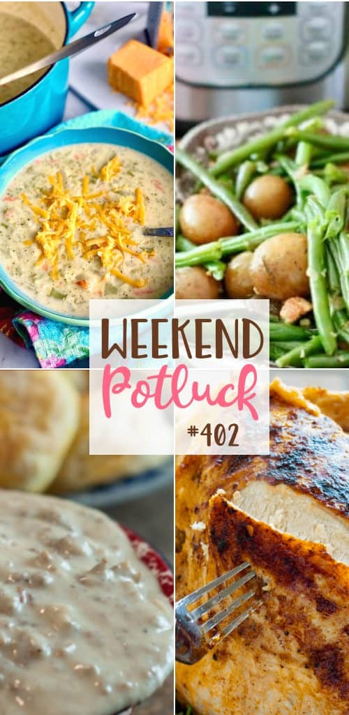 Weekend Potluck featured recipes include: Crock Pot Turkey Breast with Gravy. Broccoli Cheese Chowder, Homemade Sausage Gravy, Instant Pot Bacon Garlic Green Beans and Potatoes