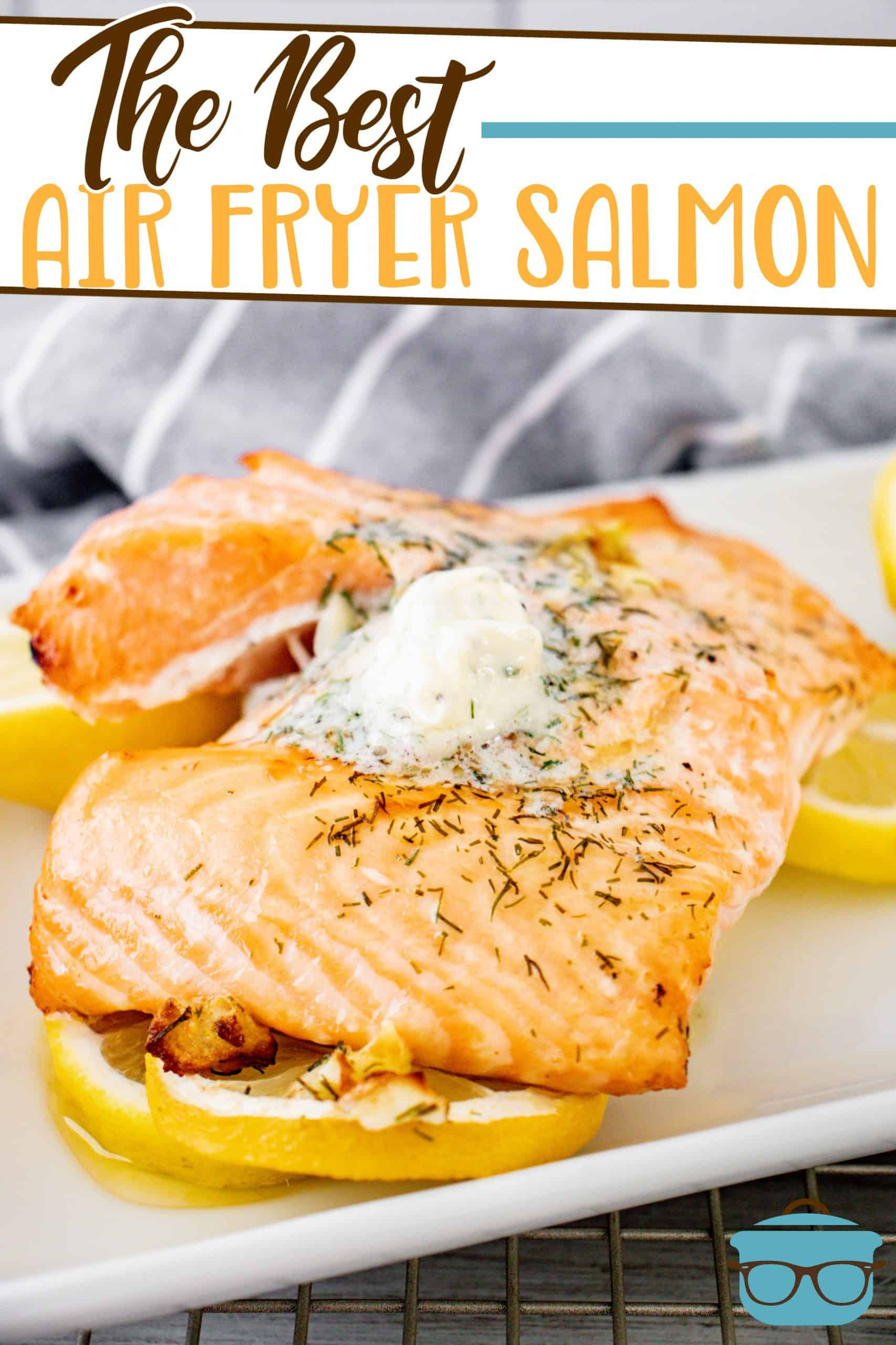 The Best Air Fryer Salmon with a delicious lemon garlic dill butter cooks in 10 minutes or less in the air fryer. A delicious dinner recipe!