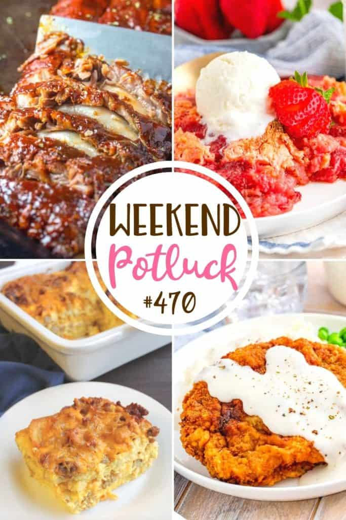 Weekend Potluck featured recipes: Fall Off The Bone Ribs, Sausage & Waffle Breakfast Casserole, Fresh Strawberry Dump Cake, Best Chicken Fried Steaks